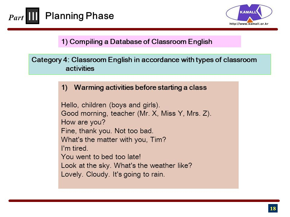 18 III Part 1) Compiling a Database of Classroom English Planning Phase Category 4: Classroom English in accordance with types of classroom activities