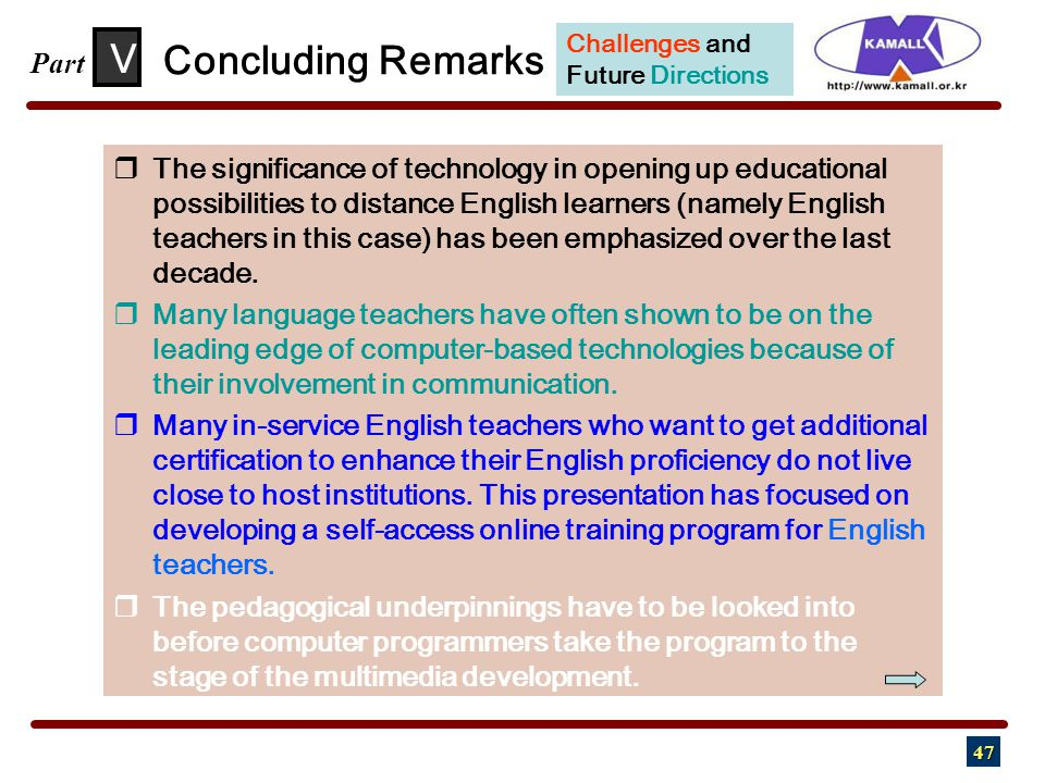 47  The significance of technology in opening up educational possibilities to distance English learners (namely English teachers in this case) has be