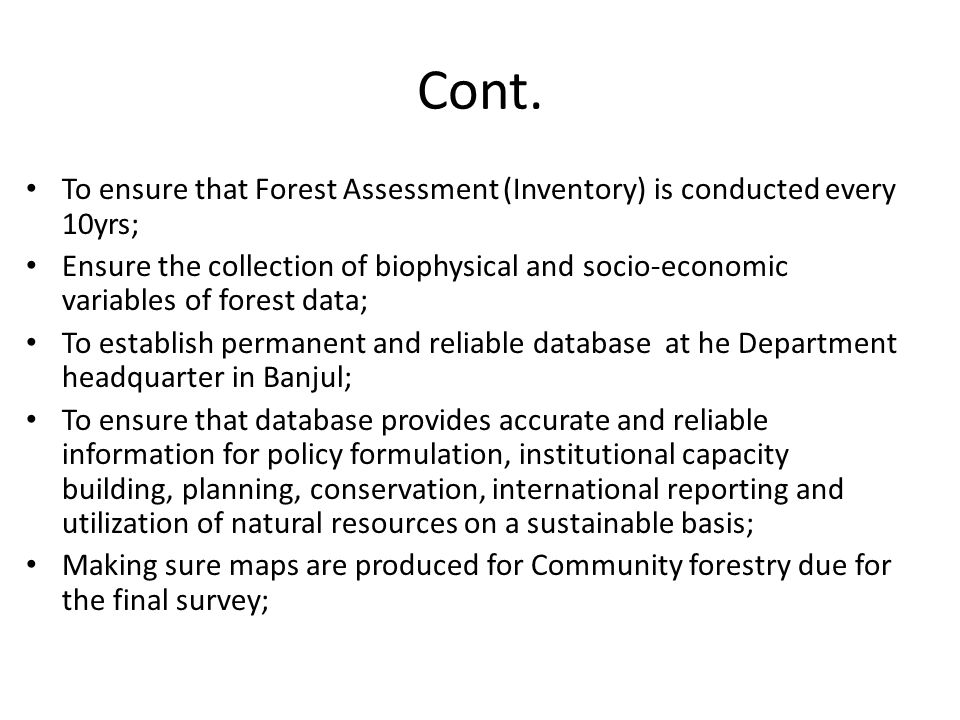 Cont. To ensure that Forest Assessment (Inventory) is conducted every 10yrs; Ensure the collection of biophysical and socio-economic variables of fore