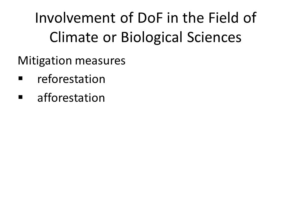 Involvement of DoF in the Field of Climate or Biological Sciences Mitigation measures  reforestation  afforestation