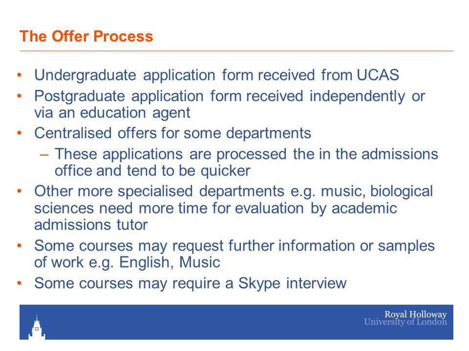 When The Offer Is Made If undergraduate offer: –via UCAS track –hard copy letter sent from admissions office (looking to email offer as well in next admissions cycle) If postgraduate offer: –sent via email –hard copy posted as well