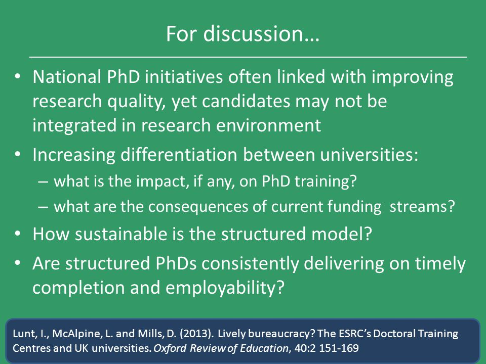 For discussion… National PhD initiatives often linked with improving research quality, yet candidates may not be integrated in research environment In