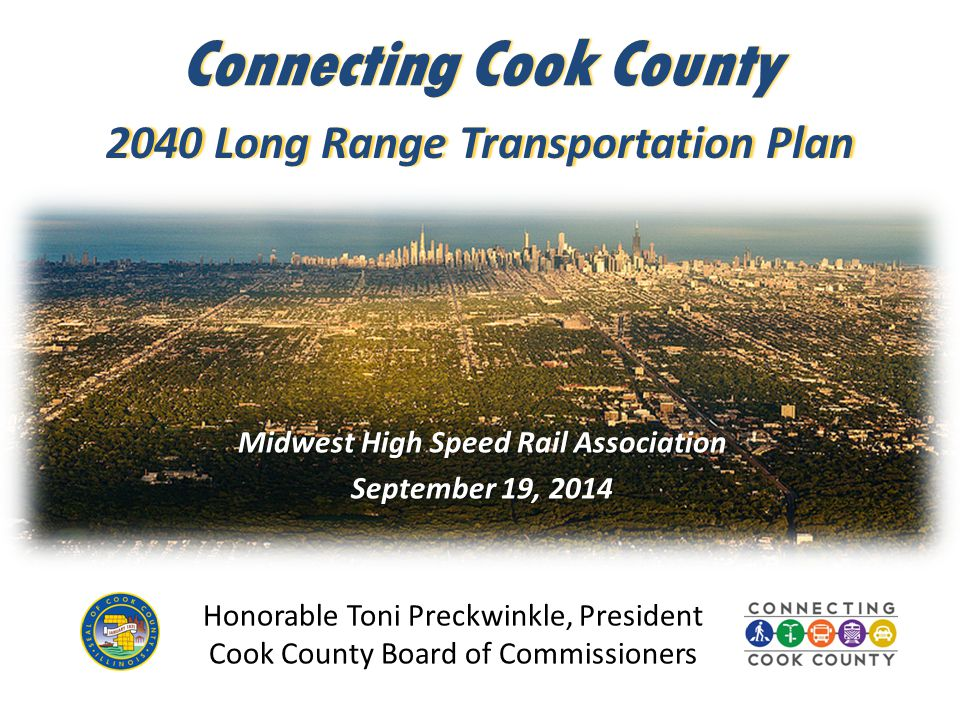 Midwest High Speed Rail Association September 19, 2014 Honorable Toni Preckwinkle, President Cook County Board of Commissioners Connecting Cook County