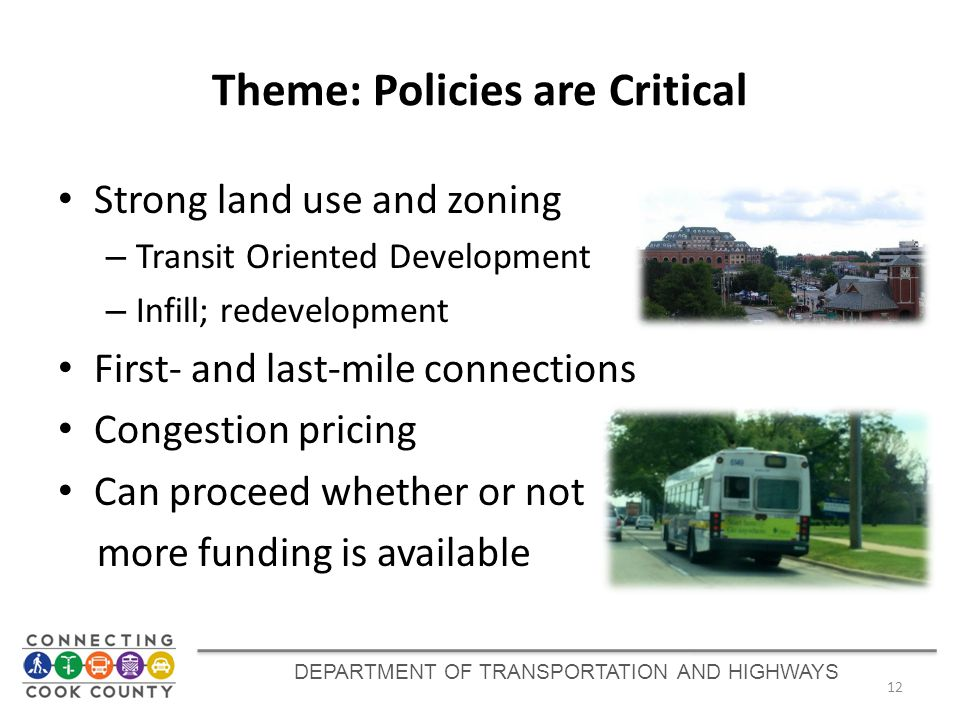 Theme: Policies are Critical Strong land use and zoning – Transit Oriented Development – Infill; redevelopment First- and last-mile connections Conges