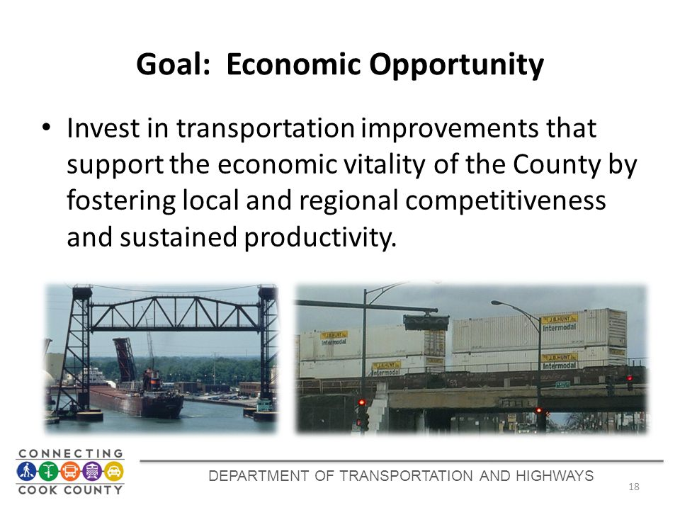 Goal: Economic Opportunity Invest in transportation improvements that support the economic vitality of the County by fostering local and regional competitiveness and sustained productivity.