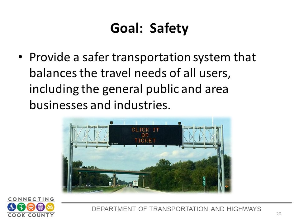 Goal: Safety Provide a safer transportation system that balances the travel needs of all users, including the general public and area businesses and i