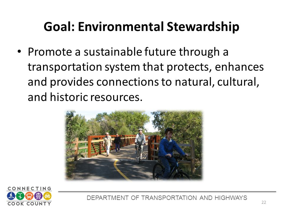 Goal: Environmental Stewardship Promote a sustainable future through a transportation system that protects, enhances and provides connections to natural, cultural, and historic resources.