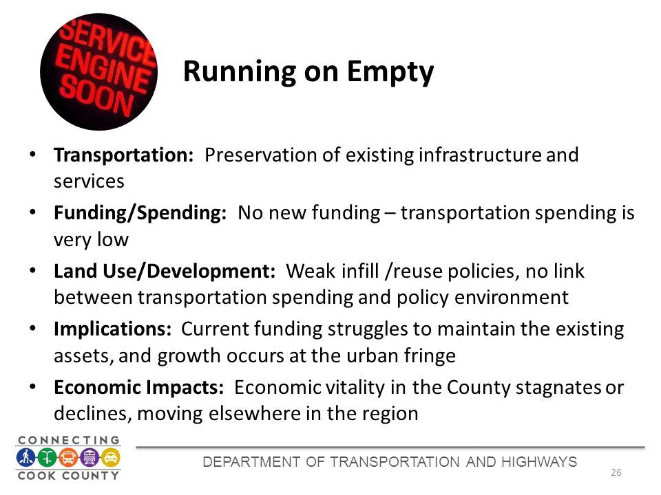 DEPARTMENT OF TRANSPORTATION AND HIGHWAYS 26 Running on Empty Transportation: Preservation of existing infrastructure and services Funding/Spending: N