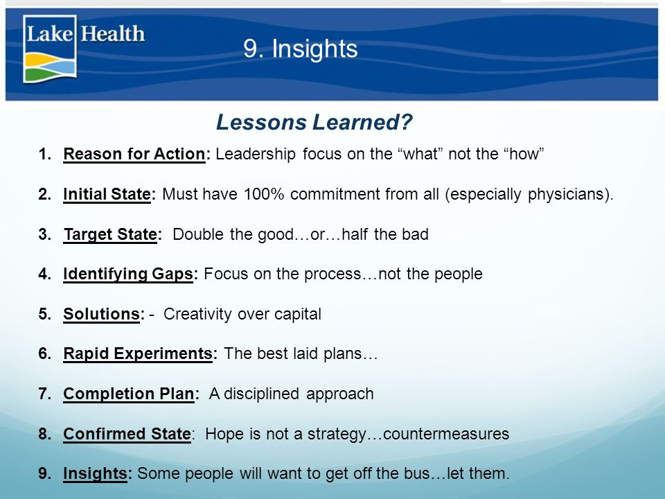 """9. Insights 1.Reason for Action: Leadership focus on the """"what"""" not the """"how"""" 2.Initial State: Must have 100% commitment from all (especially physicia"""