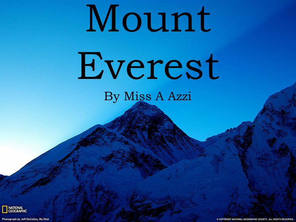You are about to embark on a journey of life time to the greatest mountain in the world.