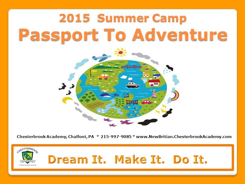 2015 Summer Camp Passport To Adventure Chesterbrook Academy, Chalfont, PA * 215-997-9085 * www.NewBritian.ChesterbrookAcademy.com
