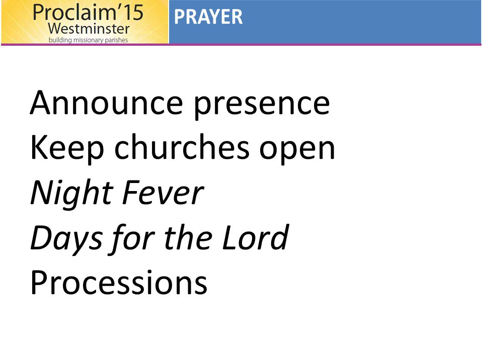 Announce presence Keep churches open Night Fever Days for the Lord Processions