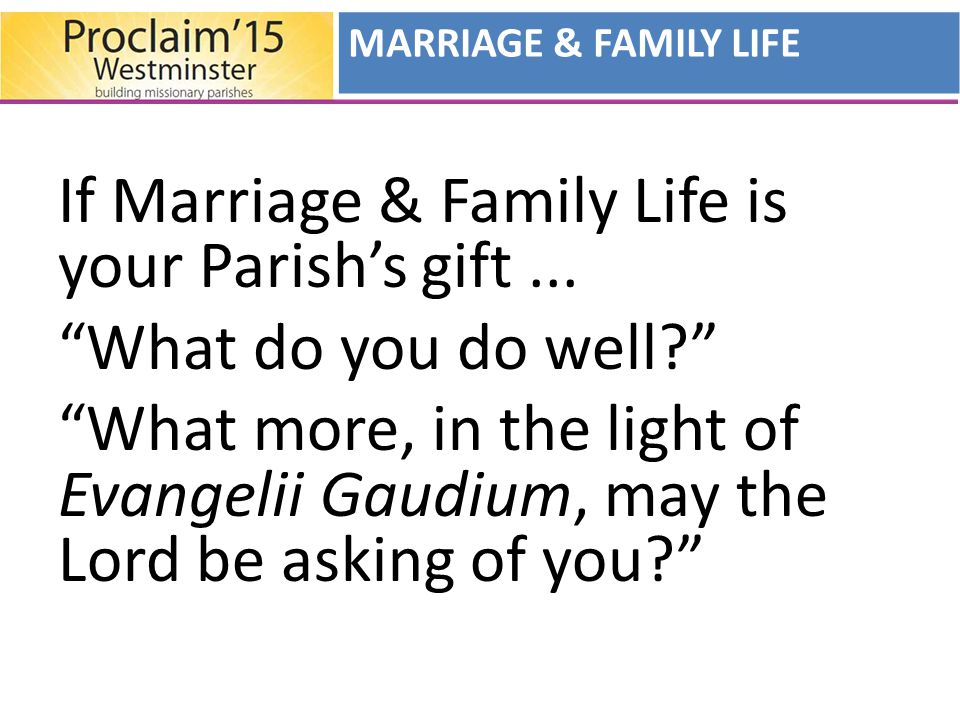 If Marriage & Family Life is your Parish's gift...