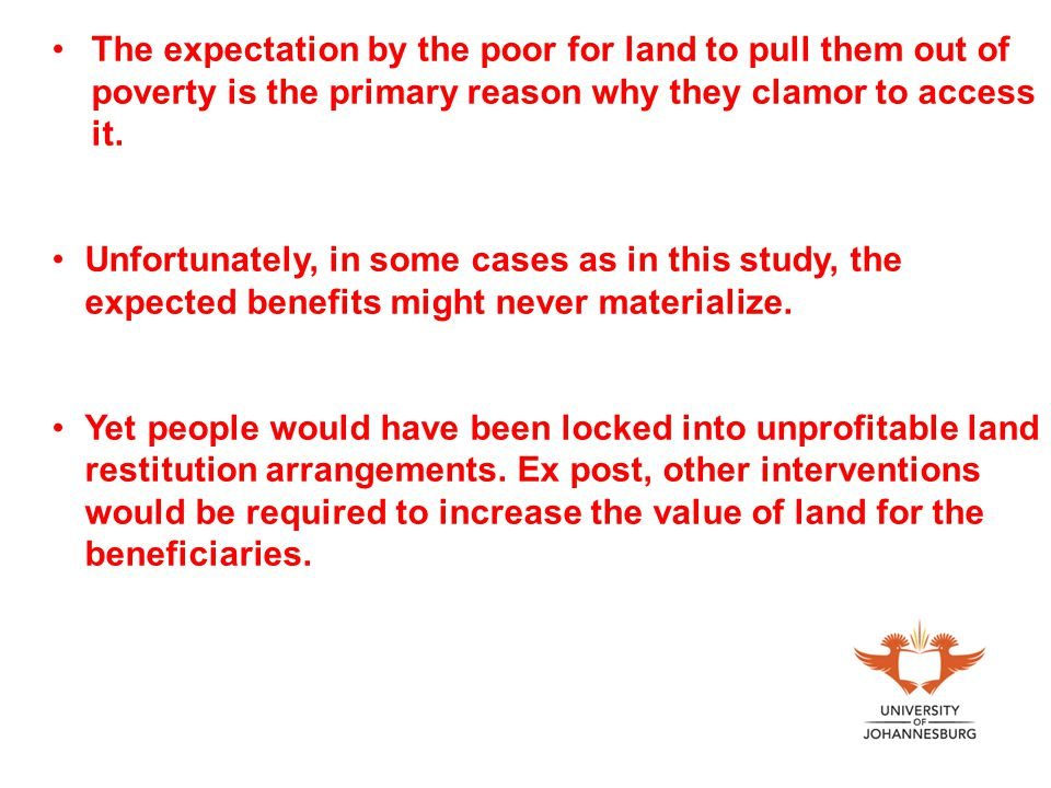 The expectation by the poor for land to pull them out of poverty is the primary reason why they clamor to access it.