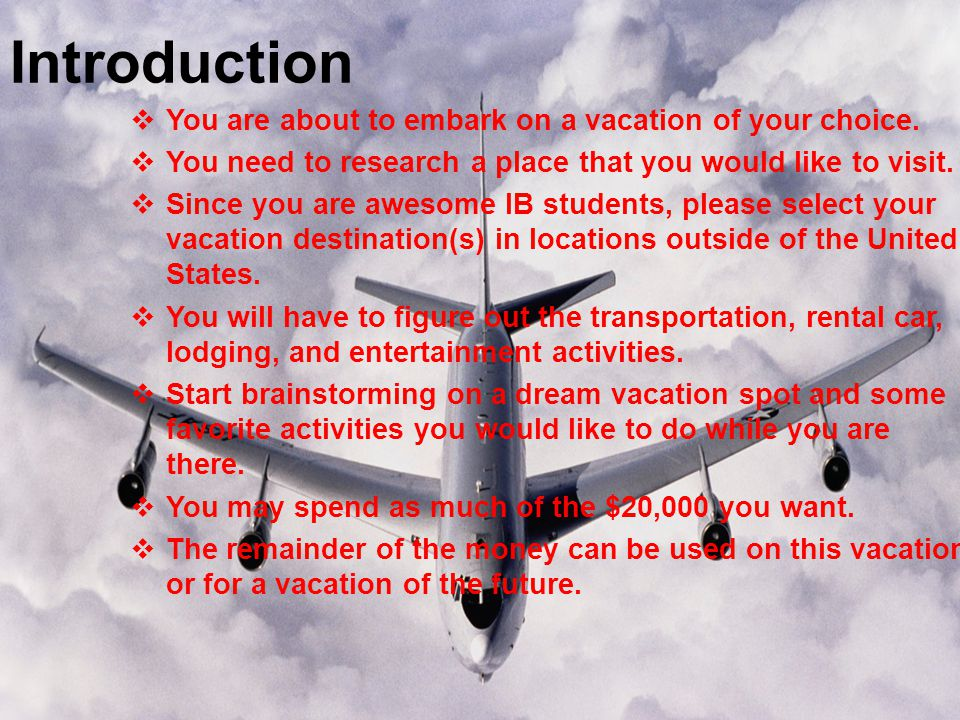 Introduction  You are about to embark on a vacation of your choice.