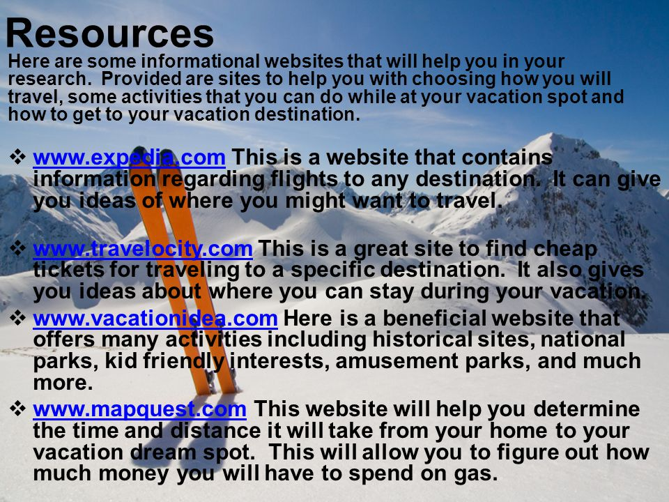 Resources Here are some informational websites that will help you in your research.
