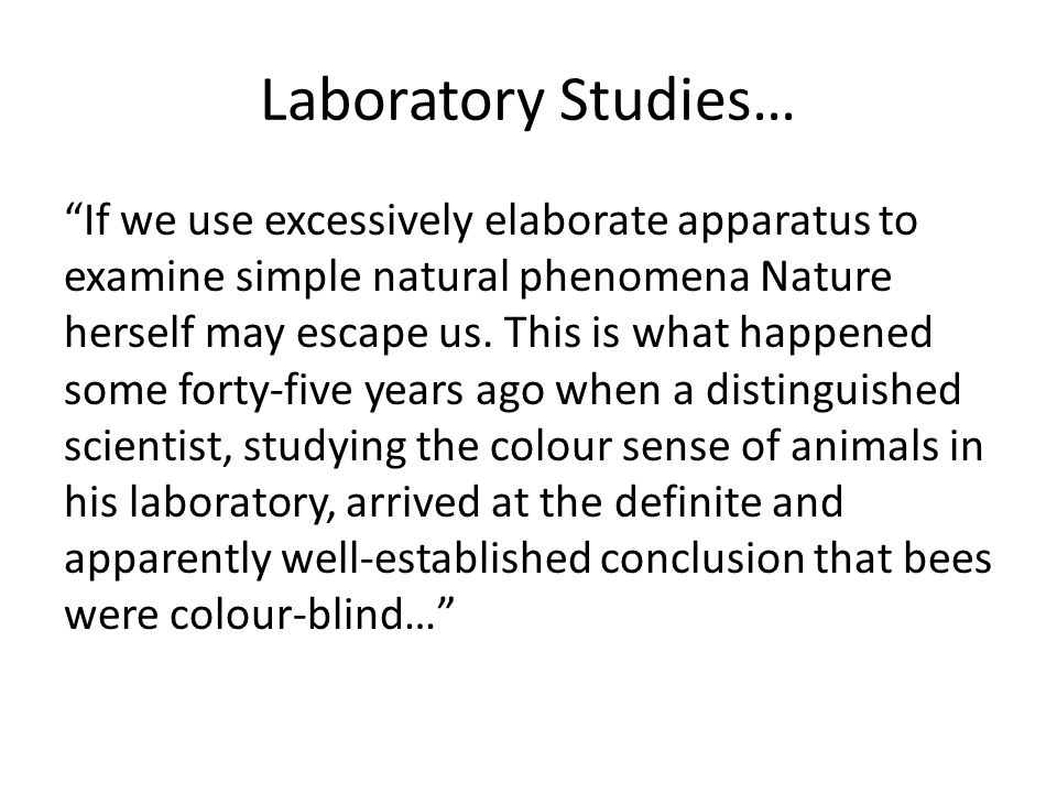 Laboratory Studies… If we use excessively elaborate apparatus to examine simple natural phenomena Nature herself may escape us.