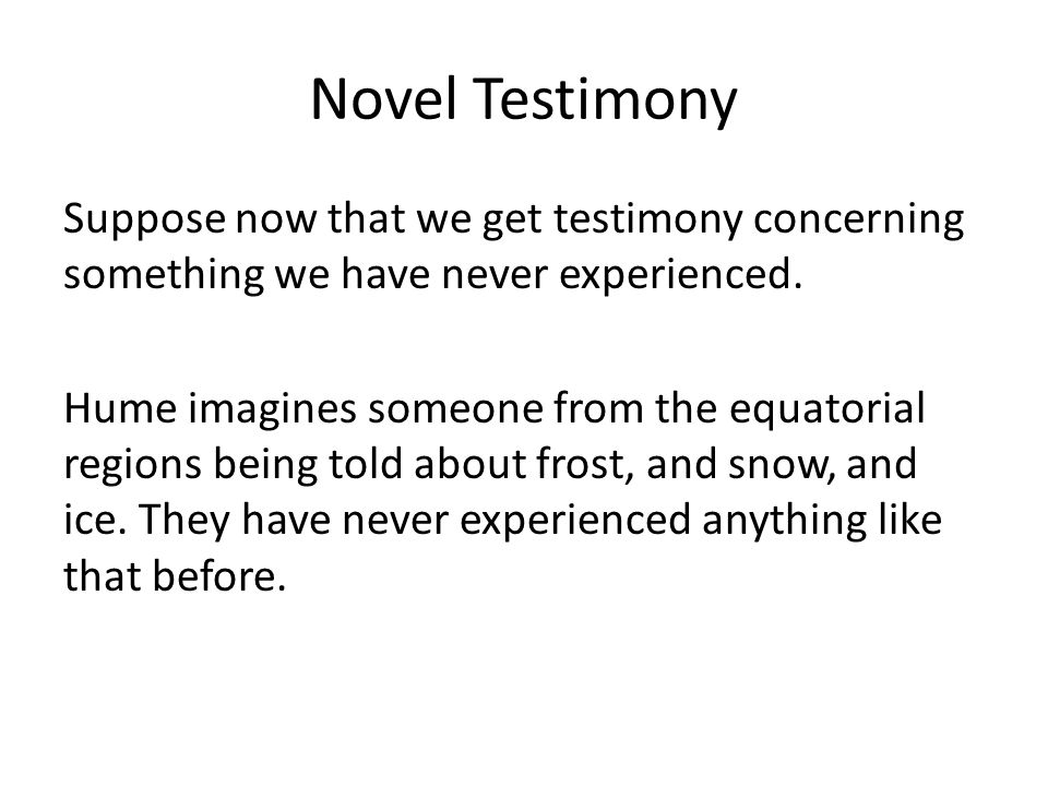 Novel Testimony Suppose now that we get testimony concerning something we have never experienced.