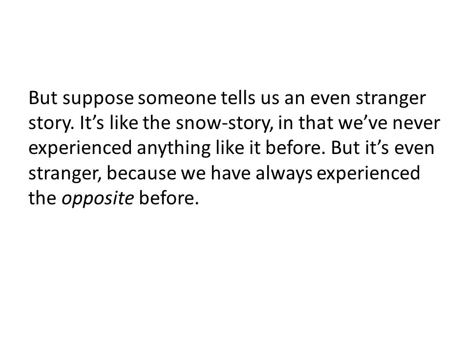 But suppose someone tells us an even stranger story.