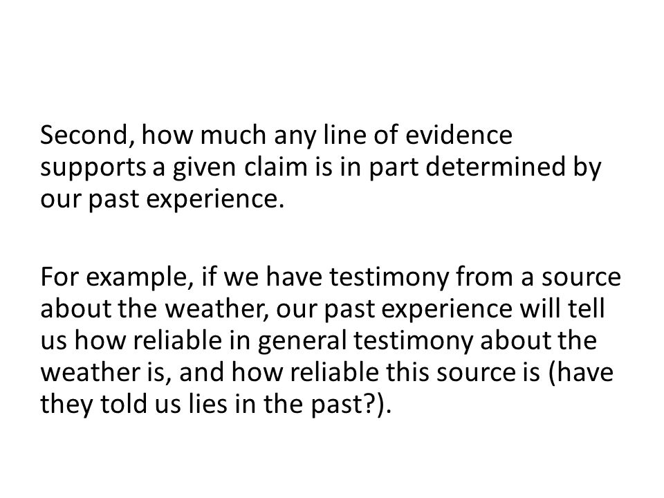 Second, how much any line of evidence supports a given claim is in part determined by our past experience.
