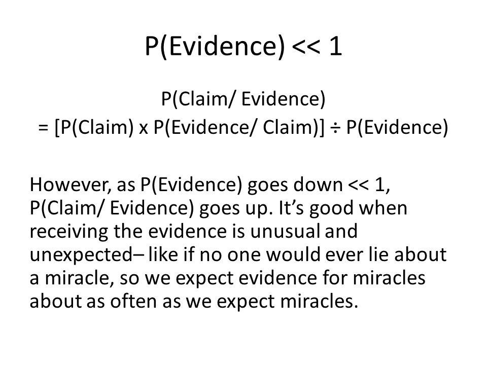 P(Evidence) << 1 P(Claim/ Evidence) = [P(Claim) x P(Evidence/ Claim)] ÷ P(Evidence) However, as P(Evidence) goes down << 1, P(Claim/ Evidence) goes up.