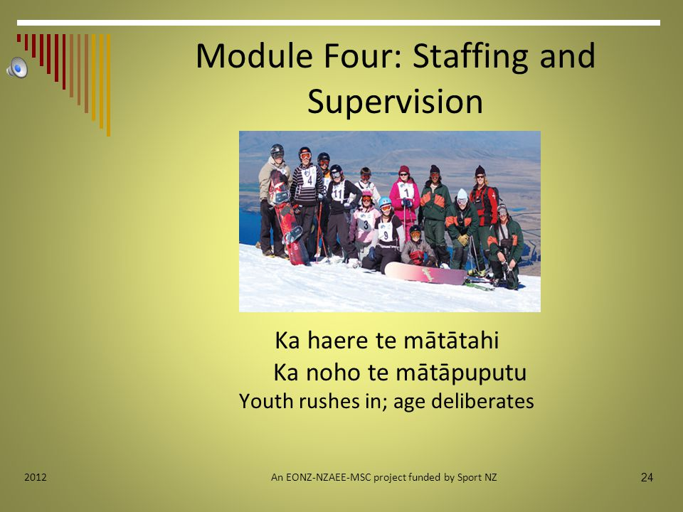Module Four: Staffing and Supervision Ka haere te mātātahi Ka noho te mātāpuputu Youth rushes in; age deliberates An EONZ-NZAEE-MSC project funded by Sport NZ 24 2012