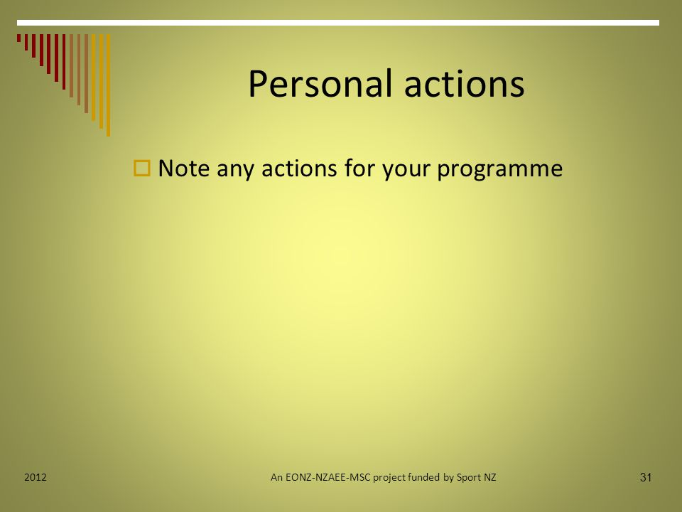 Personal actions  Note any actions for your programme An EONZ-NZAEE-MSC project funded by Sport NZ 31 2012
