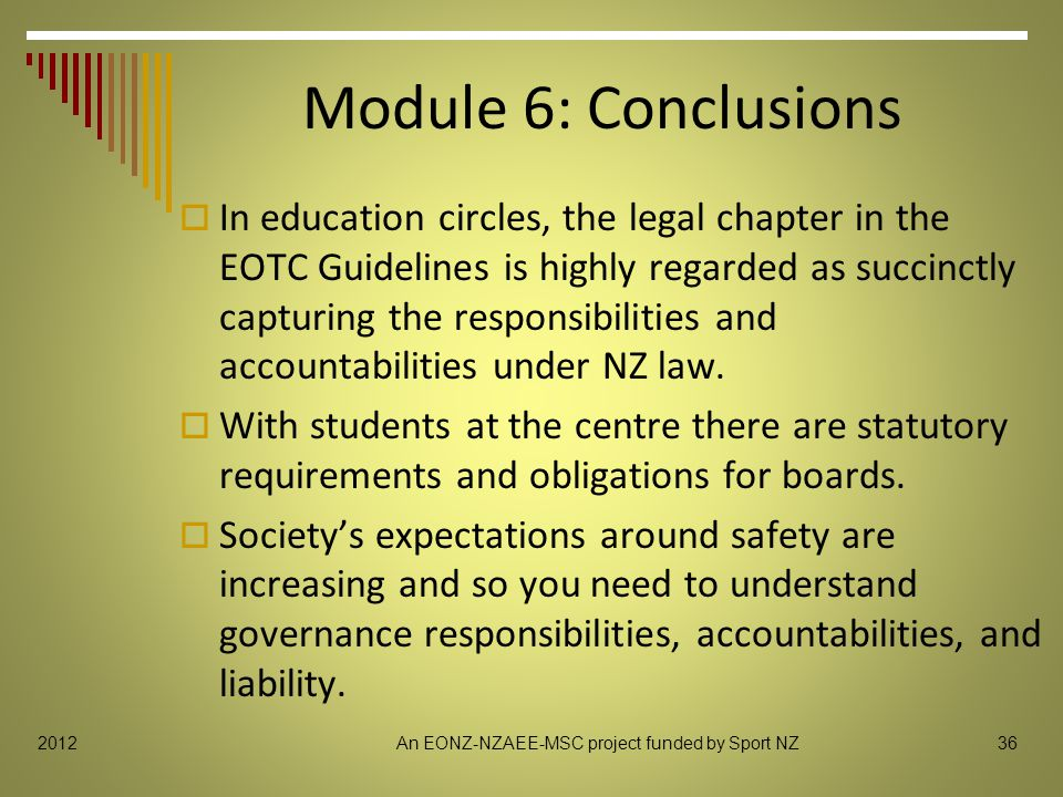 Module 6: Conclusions  In education circles, the legal chapter in the EOTC Guidelines is highly regarded as succinctly capturing the responsibilities and accountabilities under NZ law.