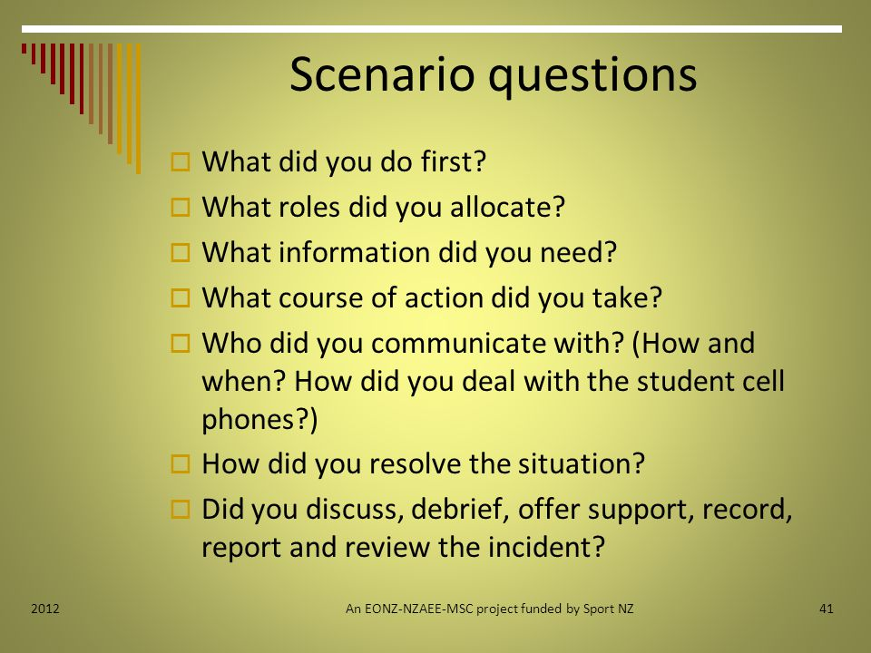Scenario questions  What did you do first.  What roles did you allocate.