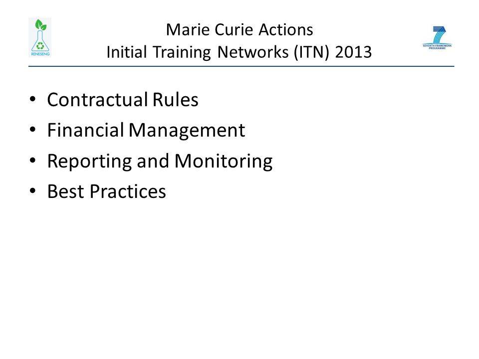 Marie Curie Actions Initial Training Networks (ITN) 2013 Contractual Rules Financial Management Reporting and Monitoring Best Practices
