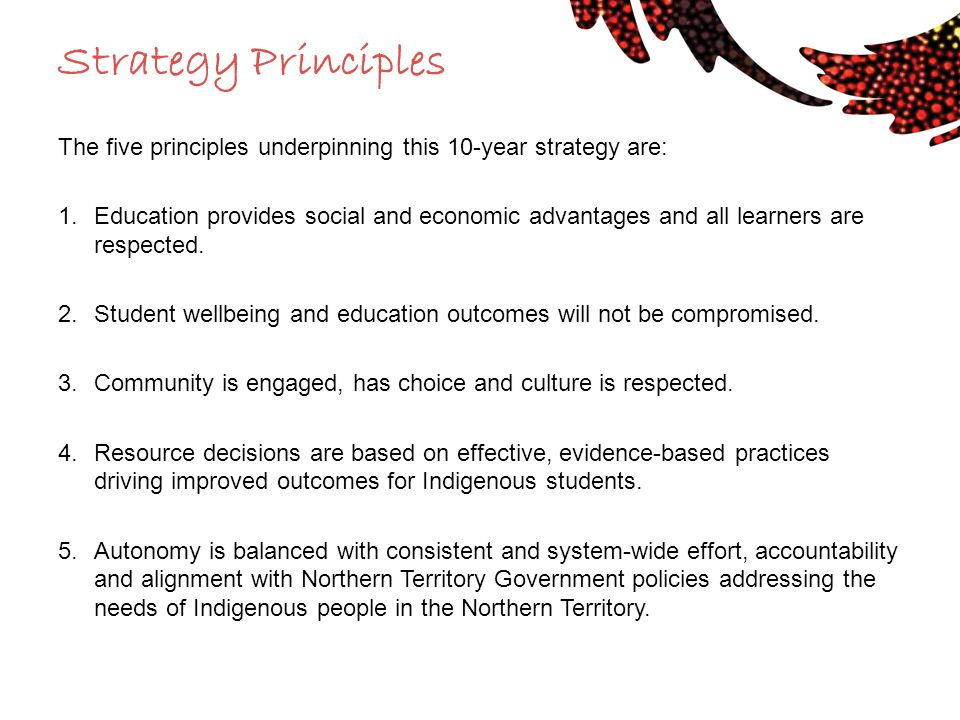 Strategy Principles The five principles underpinning this 10-year strategy are: 1.Education provides social and economic advantages and all learners a