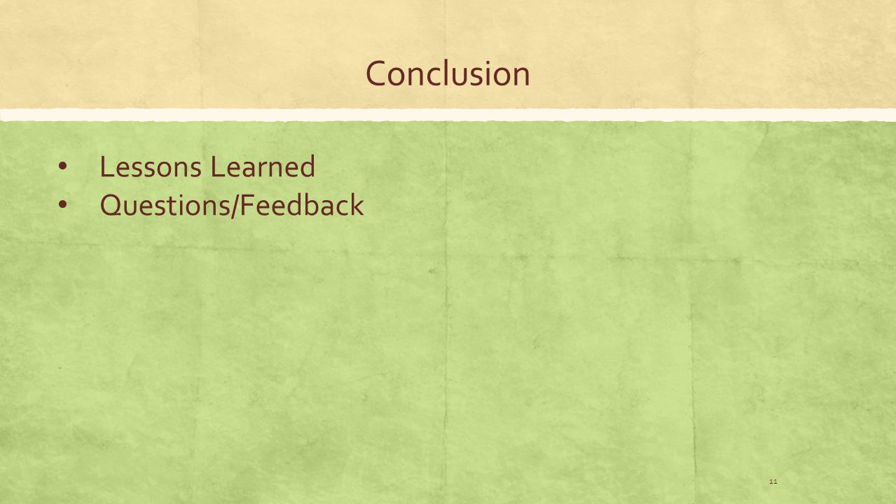 Conclusion 11 Lessons Learned Questions/Feedback