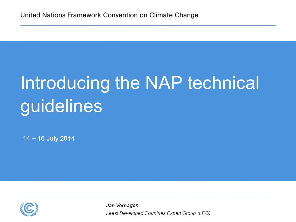Introducing the NAP technical guidelines 14 – 16 July 2014 Least Developed Countries Expert Group (LEG) Jan Verhagen