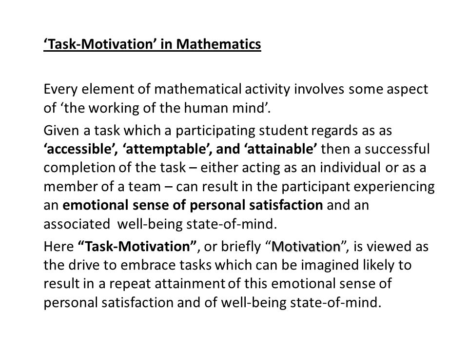 'Task-Motivation' in Mathematics Every element of mathematical activity involves some aspect of 'the working of the human mind'.