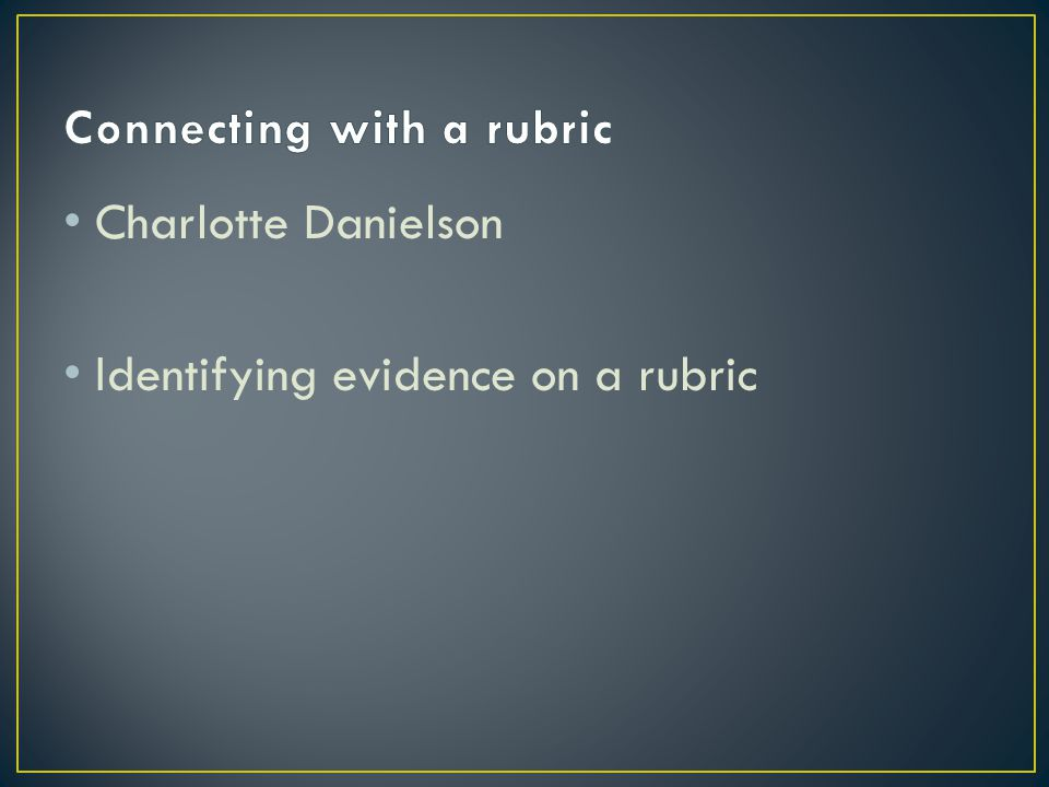 Charlotte Danielson Identifying evidence on a rubric