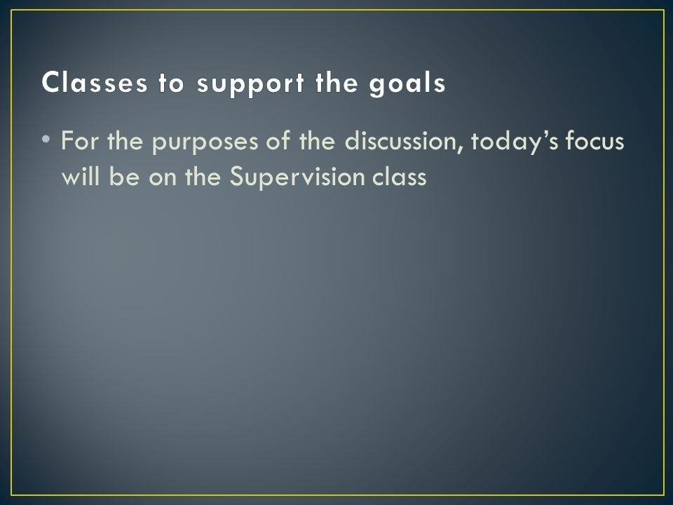 For the purposes of the discussion, today's focus will be on the Supervision class