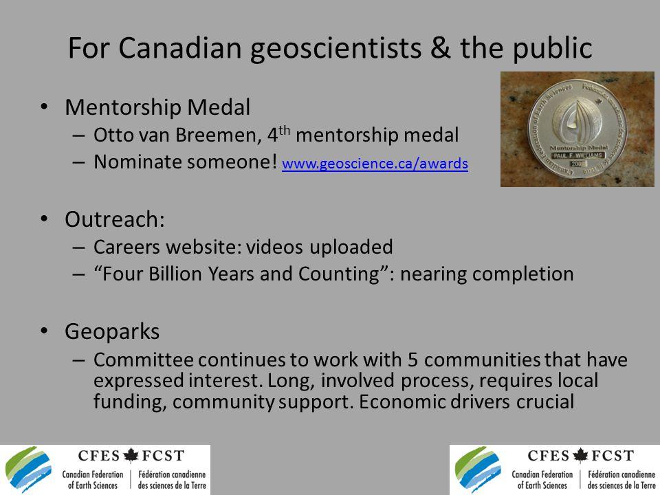 For Canadian geoscientists & the public Mentorship Medal – Otto van Breemen, 4 th mentorship medal – Nominate someone.