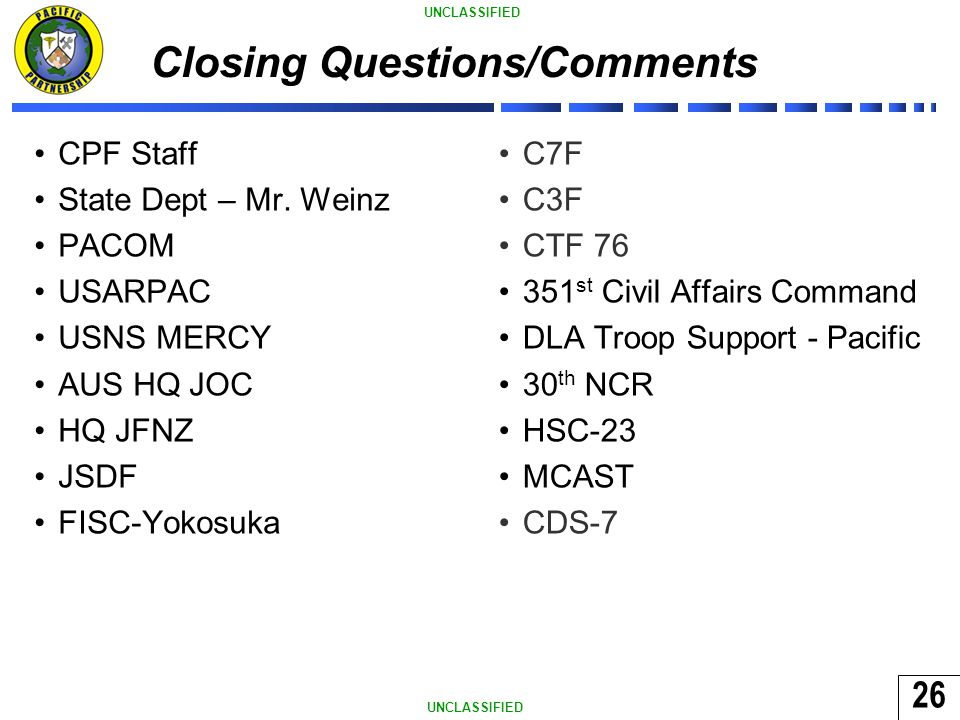 26 UNCLASSIFIED Closing Questions/Comments CPF Staff State Dept – Mr.