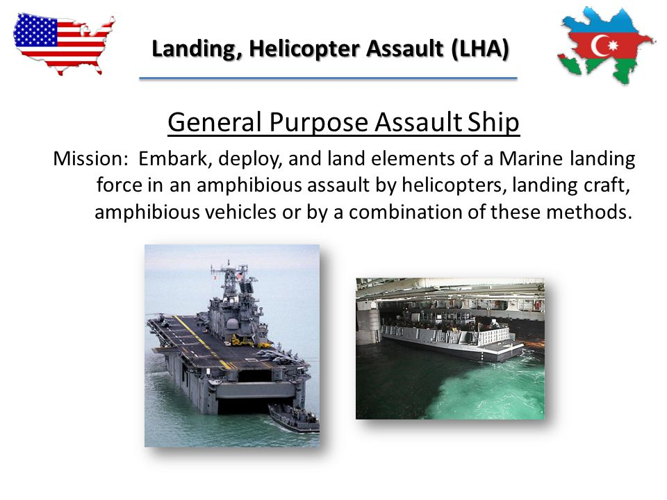 General Purpose Assault Ship Mission: Embark, deploy, and land elements of a Marine landing force in an amphibious assault by helicopters, landing cra
