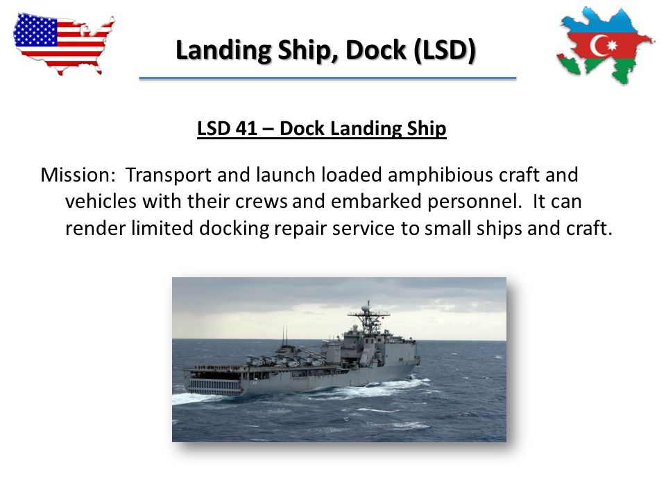 Mission: Transport and launch loaded amphibious craft and vehicles with their crews and embarked personnel. It can render limited docking repair servi