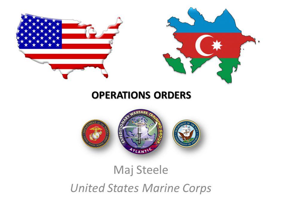 OPERATIONS ORDERS Maj Steele United States Marine Corps