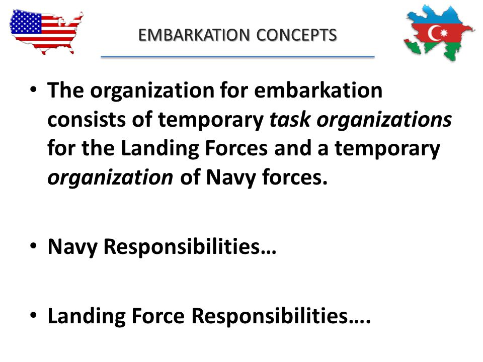 EMBARKATION CONCEPTS The organization for embarkation consists of temporary task organizations for the Landing Forces and a temporary organization of