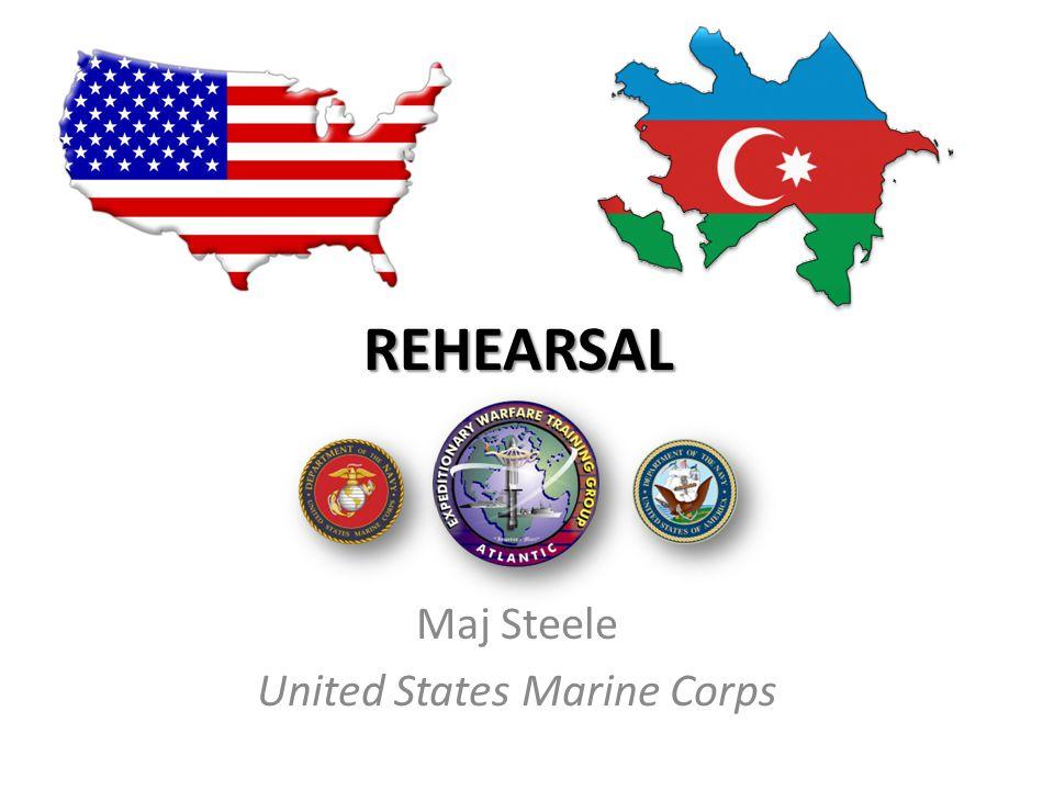REHEARSAL Maj Steele United States Marine Corps