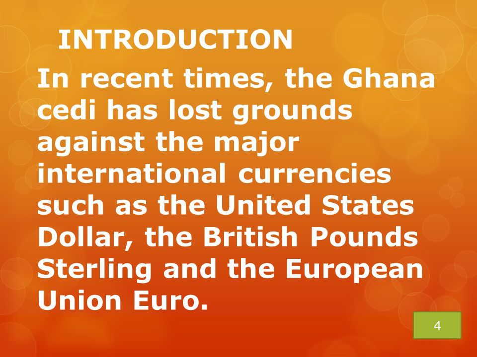 INTRODUCTION In recent times, the Ghana cedi has lost grounds against the major international currencies such as the United States Dollar, the British