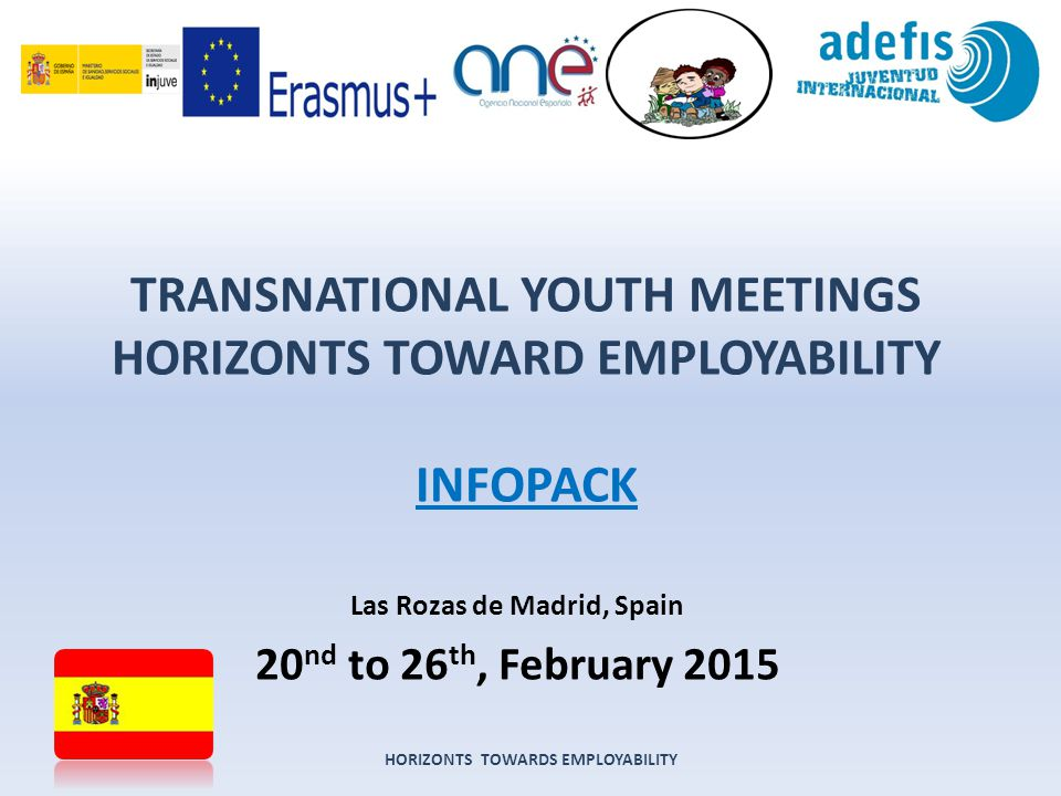 ABOUT THE INTERCHANGE The project 'NEW SOURCES OF EMPLOYABILITY' will take place in Las Rozas de Madrid (Spain) from 20th to 26 th February, 2014.
