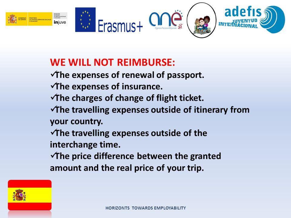 HORIZONTS TOWARDS EMPLOYABILITY WE WILL NOT REIMBURSE: The expenses of renewal of passport.