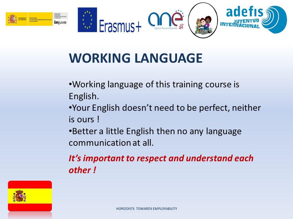 HORIZONTS TOWARDS EMPLOYABILITY WORKING LANGUAGE Working language of this training course is English.