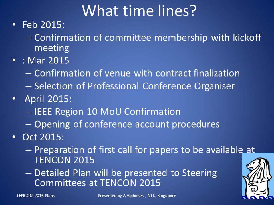 What time lines? Feb 2015: – Confirmation of committee membership with kickoff meeting : Mar 2015 – Confirmation of venue with contract finalization –