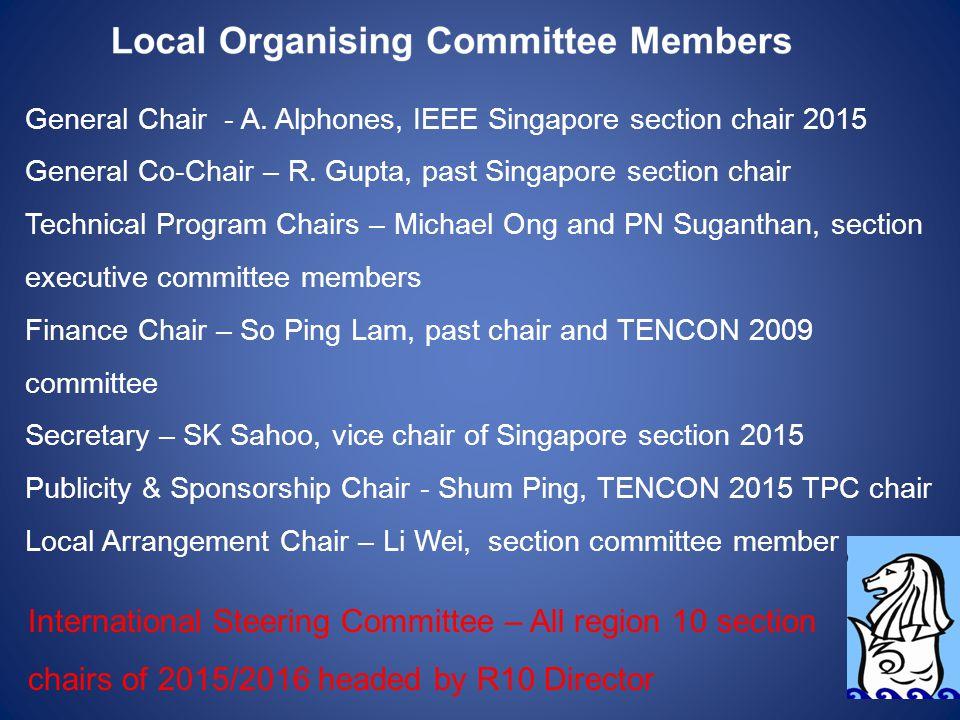 General Chair - A. Alphones, IEEE Singapore section chair 2015 General Co-Chair – R. Gupta, past Singapore section chair Technical Program Chairs – Mi