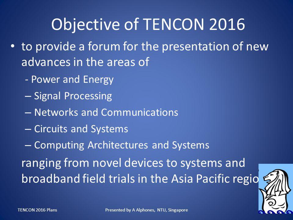 Past TENCON events in Asia Pacific Region TENCON 2011 Bali, Indonesia TENCON 2012 Cebu, Phillipines TENCON 2013 Xian, China TENCON 2014 Bangkok, Thailand TENCON 2015 Macao TENCON 2016 Singapore